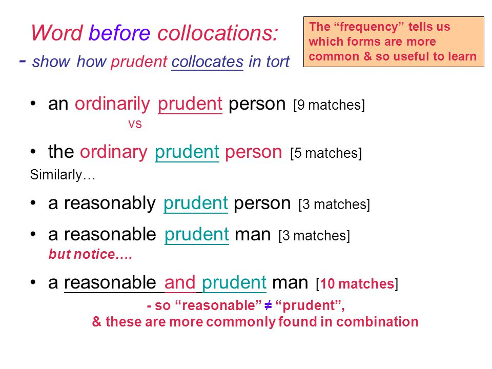 Word before collocations: - show how prudent collocates in tort an ordinarily prudent person [9 matches] vs the ordinary prudent person [5 matches]pru
