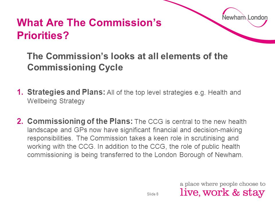 Slide 8 What Are The Commission's Priorities? The Commission's looks at all elements of the Commissioning Cycle 1.Strategies and Plans: All of the top