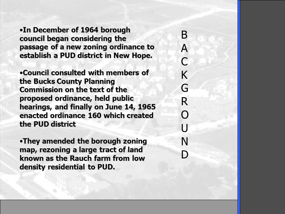 In December of 1964 borough council began considering the passage of a new zoning ordinance to establish a PUD district in New Hope.In December of 1964 borough council began considering the passage of a new zoning ordinance to establish a PUD district in New Hope.