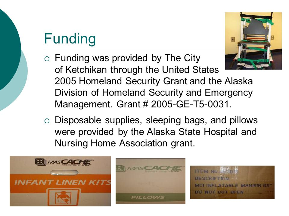 Funding  Funding was provided by The City of Ketchikan through the United States 2005 Homeland Security Grant and the Alaska Division of Homeland Security and Emergency Management.