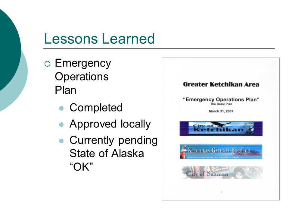 Lessons Learned  Emergency Operations Plan Completed Approved locally Currently pending State of Alaska OK