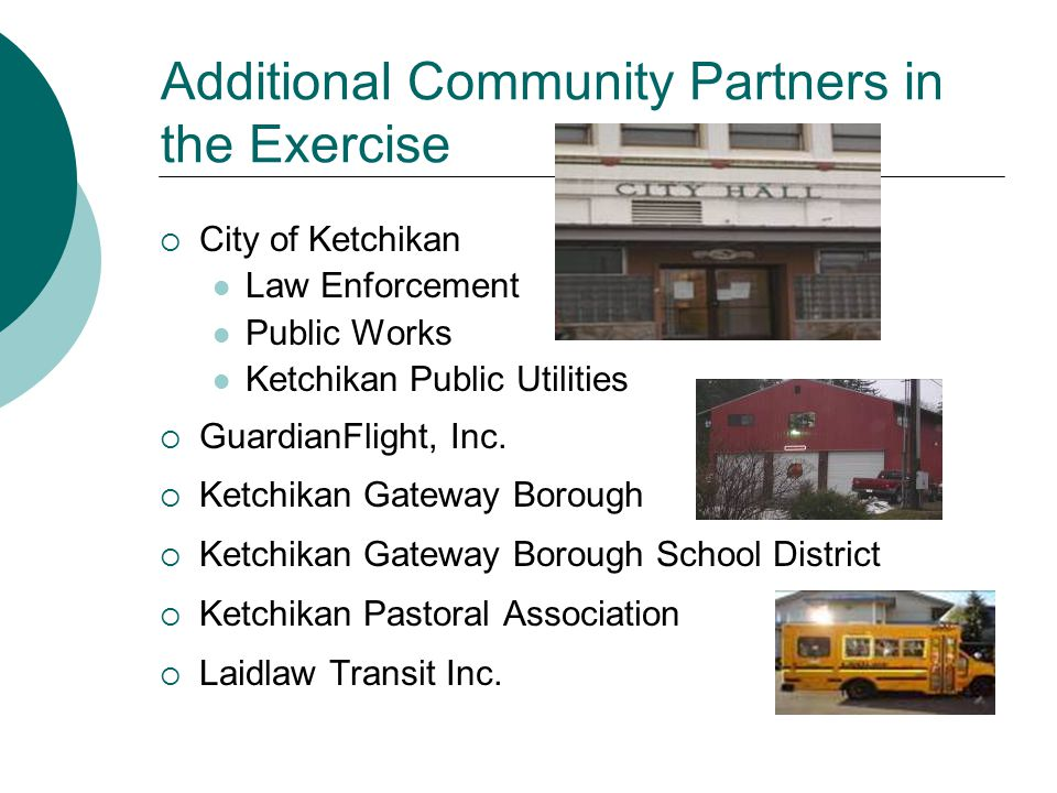 Additional Community Partners in the Exercise  City of Ketchikan Law Enforcement Public Works Ketchikan Public Utilities  GuardianFlight, Inc.