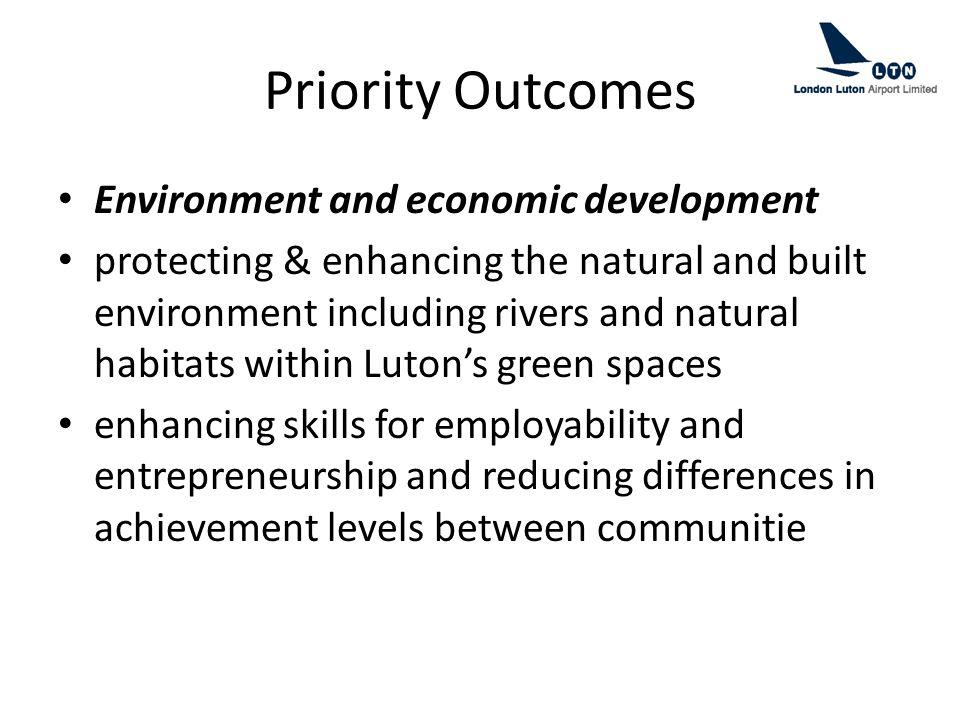 Priority Outcomes Environment and economic development protecting & enhancing the natural and built environment including rivers and natural habitats