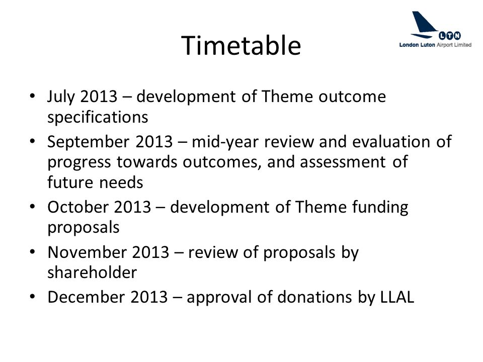 Timetable July 2013 – development of Theme outcome specifications September 2013 – mid-year review and evaluation of progress towards outcomes, and as