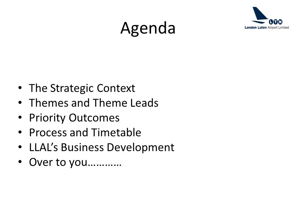 Agenda The Strategic Context Themes and Theme Leads Priority Outcomes Process and Timetable LLAL's Business Development Over to you…………