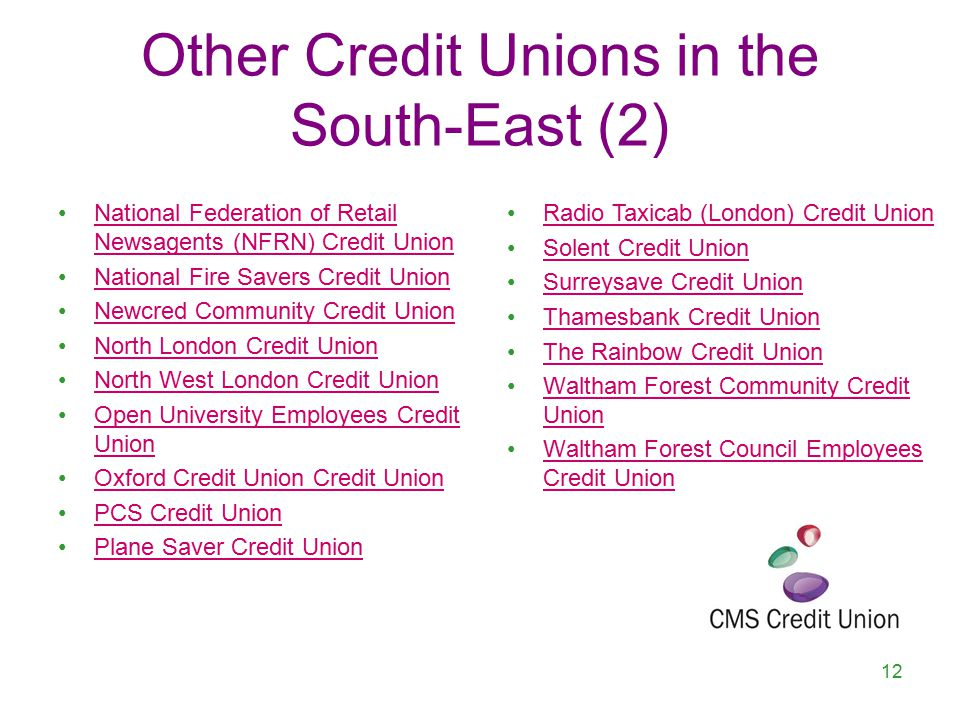Other Credit Unions in the South-East (2) National Federation of Retail Newsagents (NFRN) Credit UnionNational Federation of Retail Newsagents (NFRN) Credit Union National Fire Savers Credit Union Newcred Community Credit Union North London Credit Union North West London Credit Union Open University Employees Credit UnionOpen University Employees Credit Union Oxford Credit Union Credit Union PCS Credit Union Plane Saver Credit Union 12 Radio Taxicab (London) Credit Union Solent Credit Union Surreysave Credit Union Thamesbank Credit Union The Rainbow Credit Union Waltham Forest Community Credit UnionWaltham Forest Community Credit Union Waltham Forest Council Employees Credit UnionWaltham Forest Council Employees Credit Union