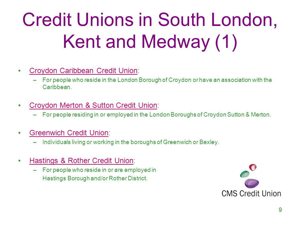 Credit Unions in South London, Kent and Medway (1) Croydon Caribbean Credit Union:Croydon Caribbean Credit Union –For people who reside in the London Borough of Croydon or have an association with the Caribbean.