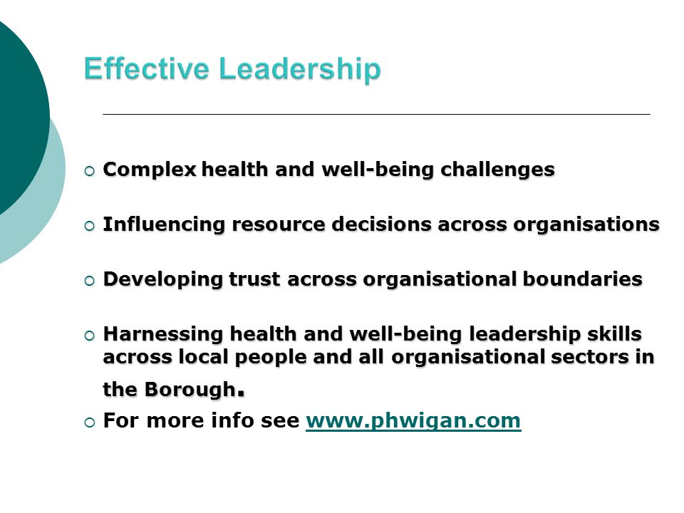  Complex health and well-being challenges  Influencing resource decisions across organisations  Developing trust across organisational boundaries  Harnessing health and well-being leadership skills across local people and all organisational sectors in the Borough.