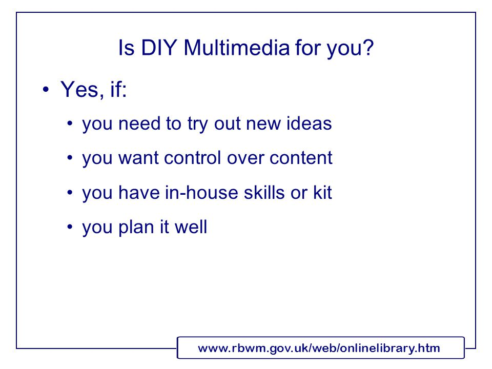 www.rbwm.gov.uk/web/onlinelibrary.htm Is DIY Multimedia for you.