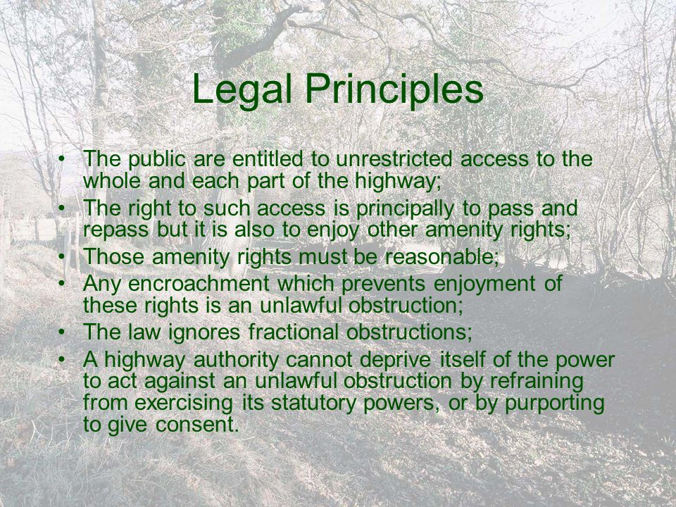 Legal Principles The public are entitled to unrestricted access to the whole and each part of the highway; The right to such access is principally to