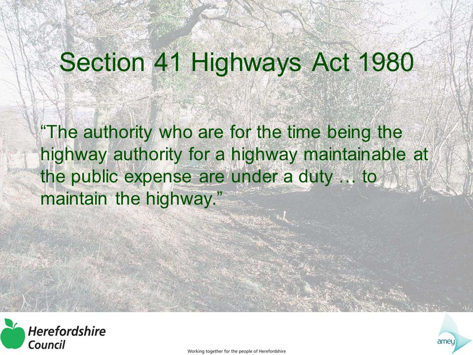 Section130 Highways Act 1980 It is the duty of the highway authority to assert and protect the rights of the public to the use and enjoyment of any highway for which they are the highway authority, including any roadside waste which forms part of it.
