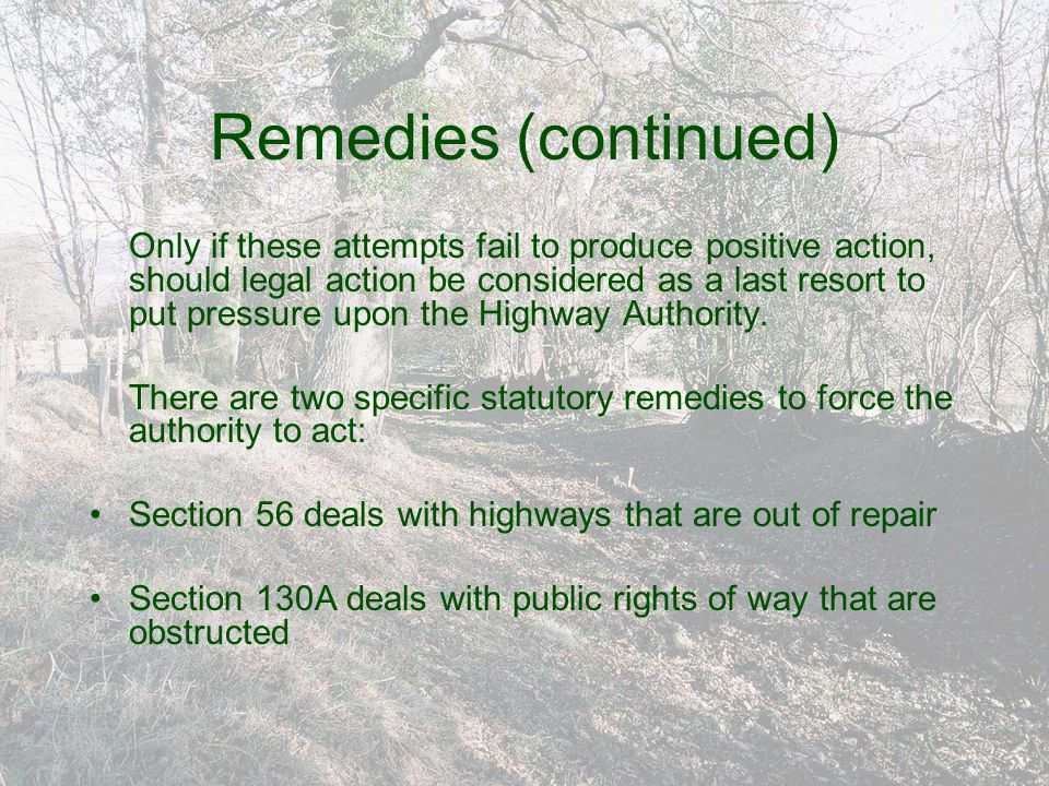 The process…greatly simplified The complainant sends the Highway Authority a notice containing the facts of the case The Highway Authority responds to the notice either denying the case is properly made or admitting it and setting out what it proposes to do.