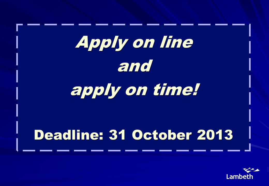 Apply on line and apply on time! Deadline: 31 October 2013