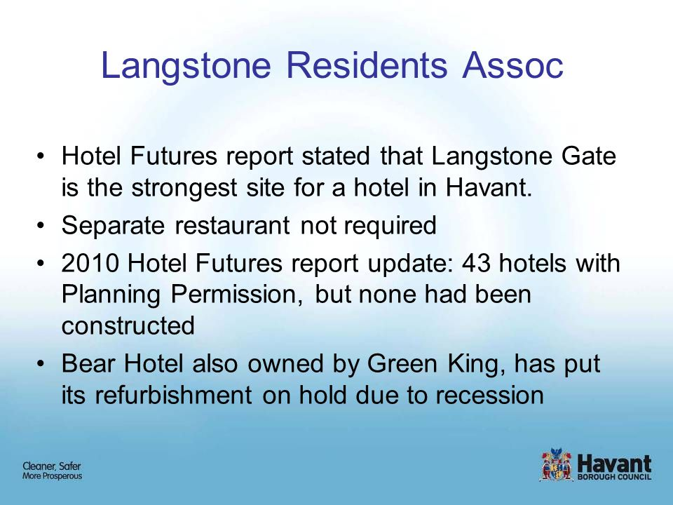 Langstone Residents Assoc Hotel Futures report stated that Langstone Gate is the strongest site for a hotel in Havant. Separate restaurant not require