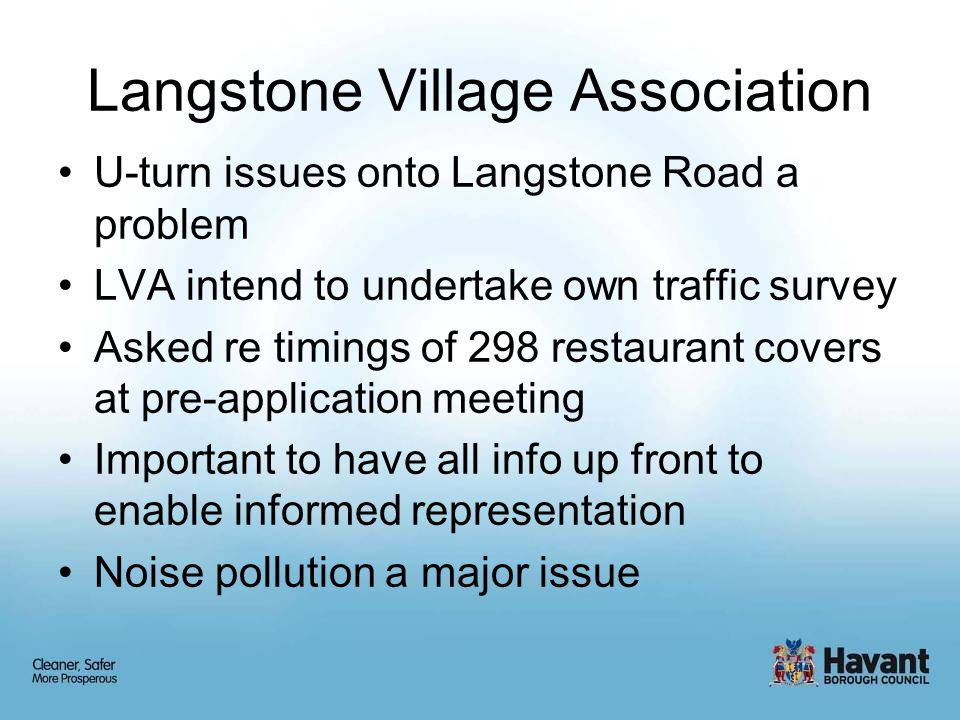 Langstone Village Association U-turn issues onto Langstone Road a problem LVA intend to undertake own traffic survey Asked re timings of 298 restauran
