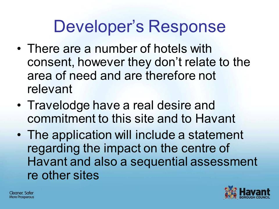 Developer's Response There are a number of hotels with consent, however they don't relate to the area of need and are therefore not relevant Travelodg
