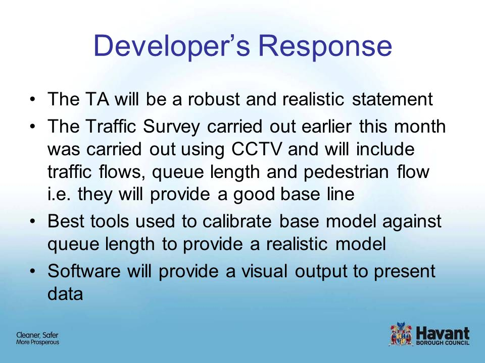 Developer's Response The TA will be a robust and realistic statement The Traffic Survey carried out earlier this month was carried out using CCTV and