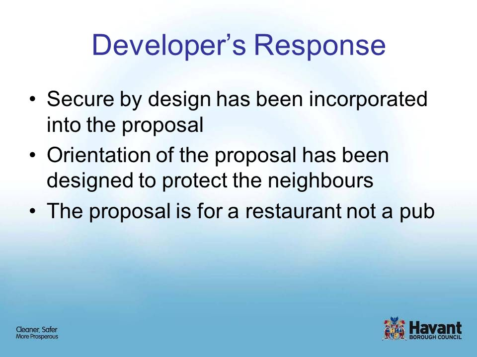Developer's Response Secure by design has been incorporated into the proposal Orientation of the proposal has been designed to protect the neighbours