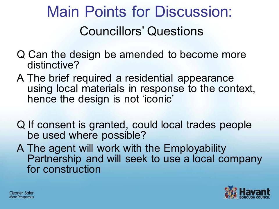 Main Points for Discussion: Councillors' Questions Q Can the design be amended to become more distinctive.