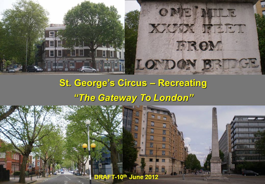 St. George's Circus – Recreating The Gateway To London DRAFT-10 th June 2012
