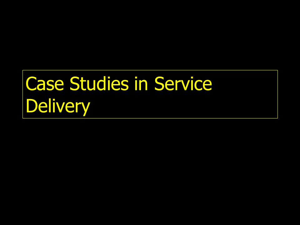 Case Studies in Service Delivery