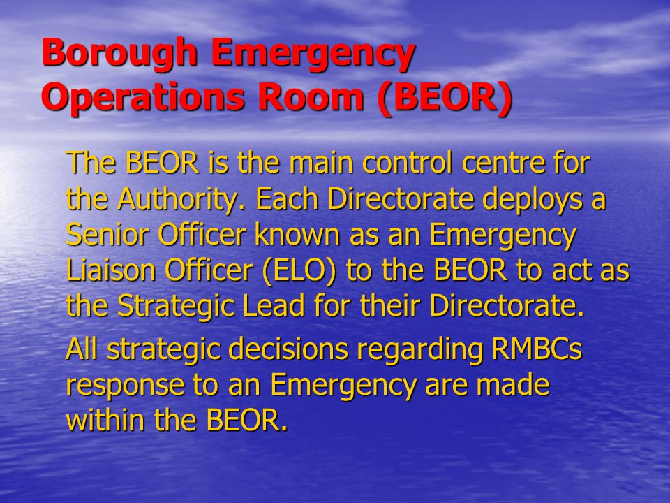 Borough Emergency Operations Room (BEOR) The BEOR is the main control centre for the Authority.