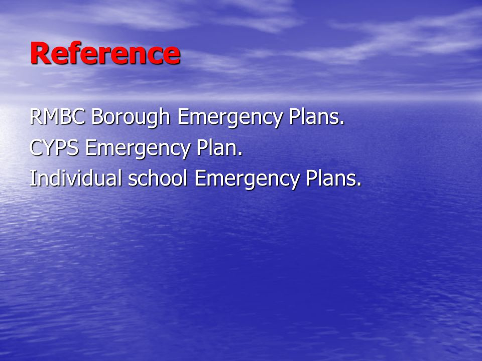 Reference RMBC Borough Emergency Plans. CYPS Emergency Plan. Individual school Emergency Plans.