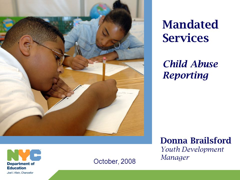 Mandated Services Child Abuse Reporting October, 2008 Donna Brailsford Youth Development Manager