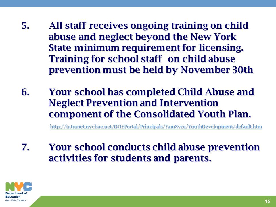 15 5. All staff receives ongoing training on child abuse and neglect beyond the New York State minimum requirement for licensing. Training for school