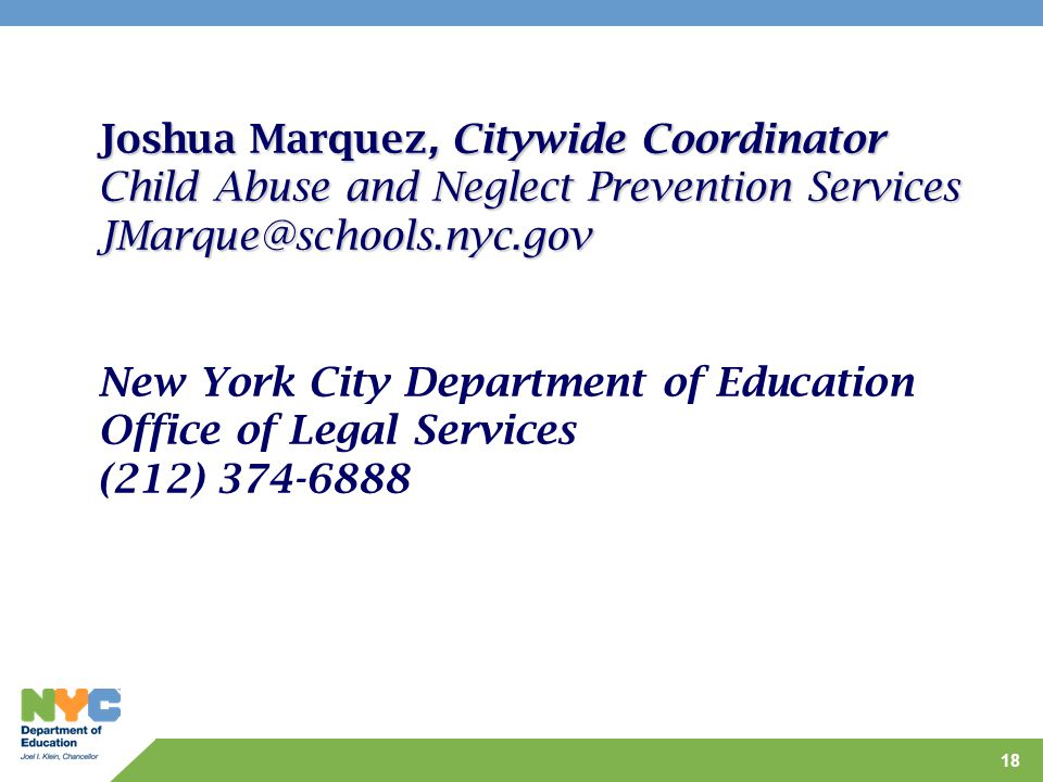 18 Joshua Marquez, Citywide Coordinator Child Abuse and Neglect Prevention Services JMarque@schools.nyc.gov New York City Department of Education Offi