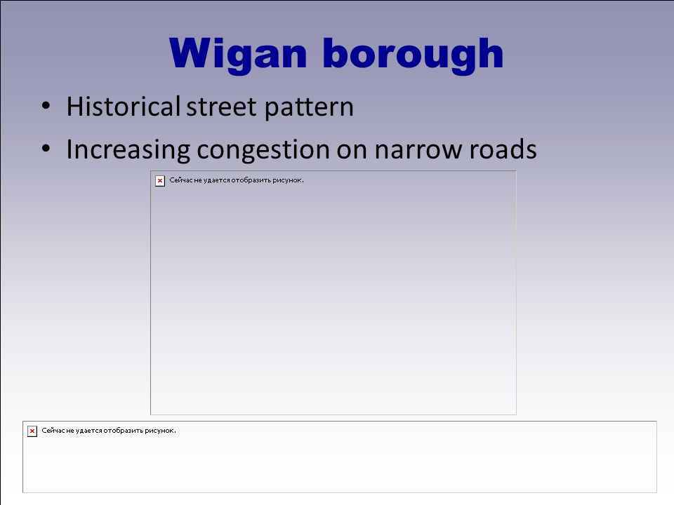 Historical street pattern Increasing congestion on narrow roads Wigan borough
