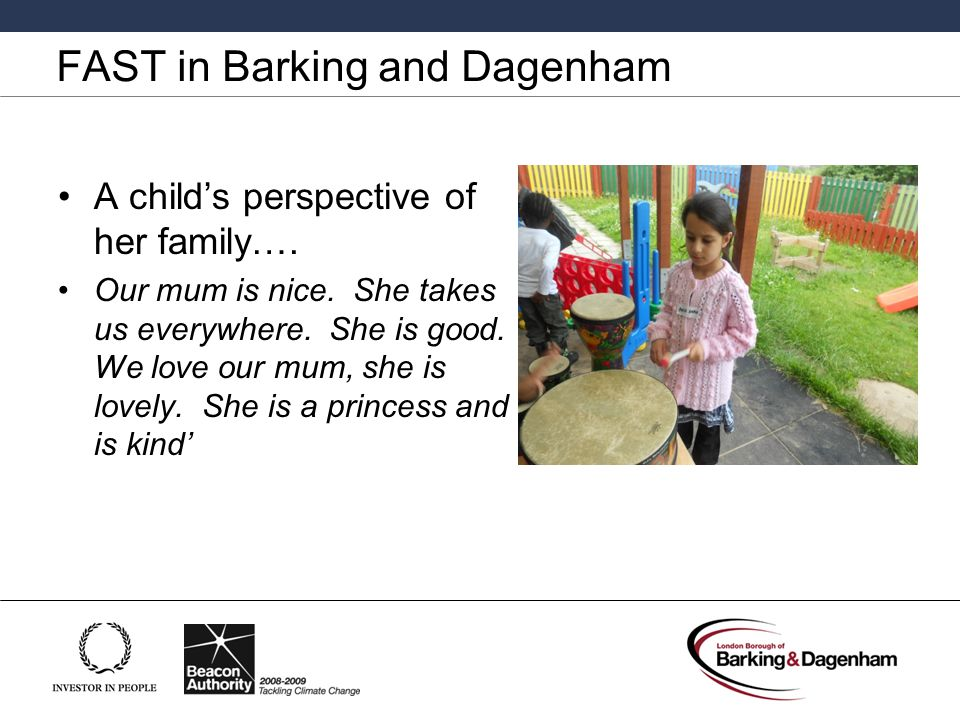 FAST in Barking and Dagenham A child's perspective of her family….