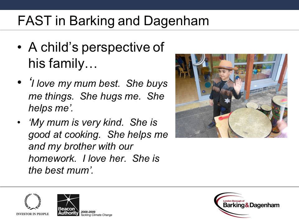 FAST in Barking and Dagenham A child's perspective of his family… ' I love my mum best.