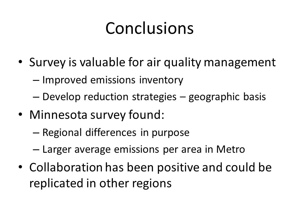 Conclusions Survey is valuable for air quality management – Improved emissions inventory – Develop reduction strategies – geographic basis Minnesota s