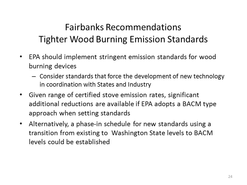 Fairbanks Recommendations Tighter Wood Burning Emission Standards EPA should implement stringent emission standards for wood burning devices – Conside