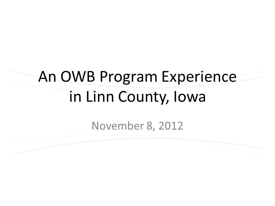 An OWB Program Experience in Linn County, Iowa November 8, 2012