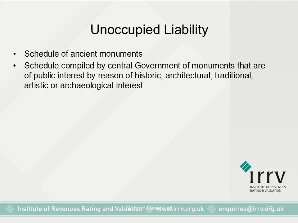 Gordon Heath Ltd12 Unoccupied Liability Schedule of ancient monuments Schedule compiled by central Government of monuments that are of public interest by reason of historic, architectural, traditional, artistic or archaeological interest