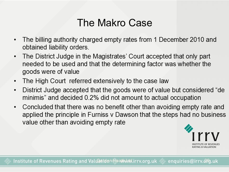 Gordon Heath Ltd29 The Makro Case The billing authority charged empty rates from 1 December 2010 and obtained liability orders. The District Judge in