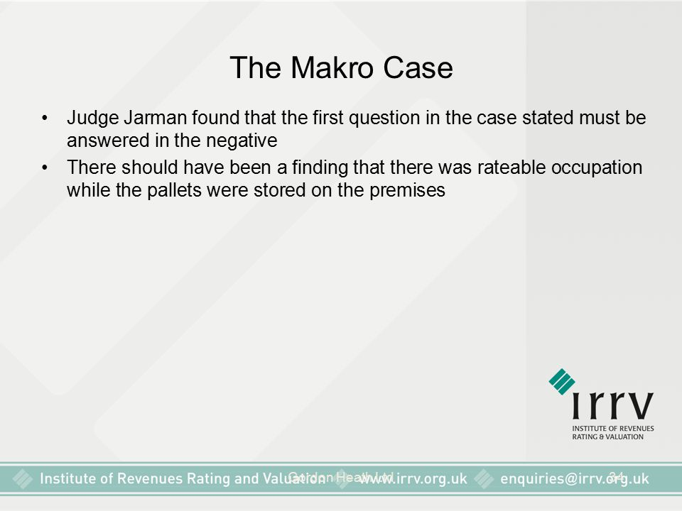 Gordon Heath Ltd34 The Makro Case Judge Jarman found that the first question in the case stated must be answered in the negative There should have been a finding that there was rateable occupation while the pallets were stored on the premises