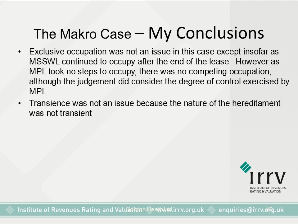 Gordon Heath Ltd40 The Makro Case – My Conclusions Exclusive occupation was not an issue in this case except insofar as MSSWL continued to occupy afte