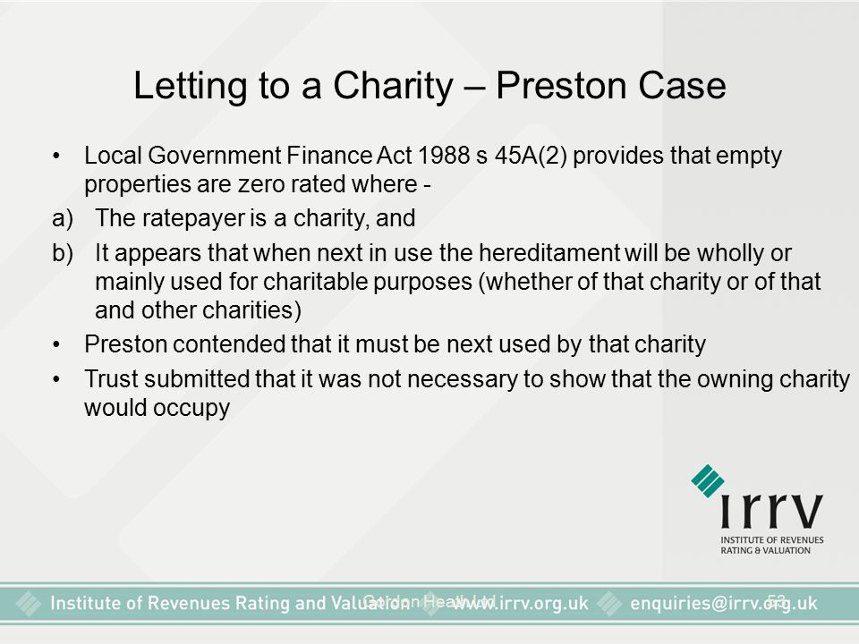 Gordon Heath Ltd53 Letting to a Charity – Preston Case Local Government Finance Act 1988 s 45A(2) provides that empty properties are zero rated where