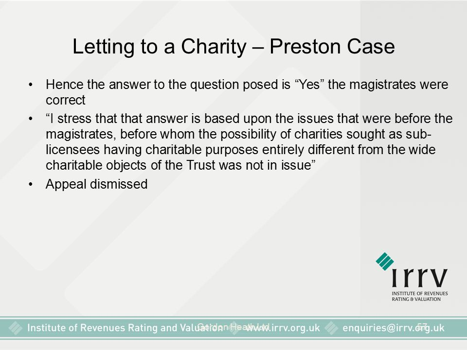 "Gordon Heath Ltd57 Letting to a Charity – Preston Case Hence the answer to the question posed is ""Yes"" the magistrates were correct ""I stress that tha"