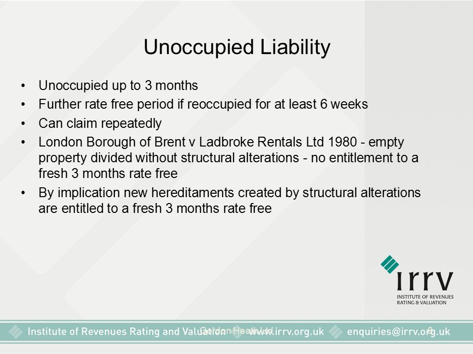 Gordon Heath Ltd8 Unoccupied Liability Unoccupied up to 3 months Further rate free period if reoccupied for at least 6 weeks Can claim repeatedly Lond