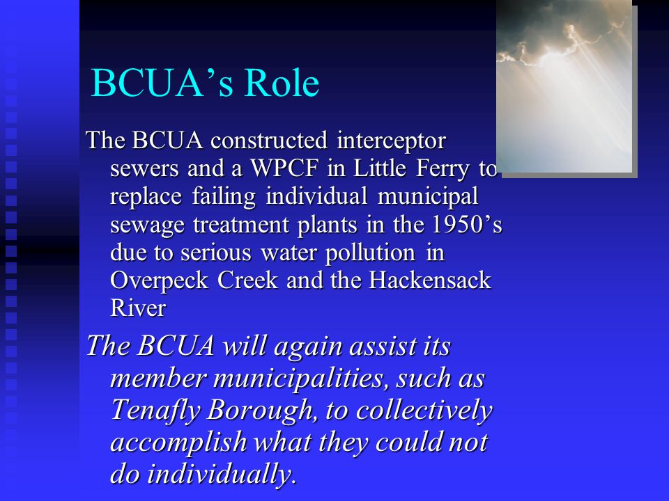 BCUA's Role The BCUA constructed interceptor sewers and a WPCF in Little Ferry to replace failing individual municipal sewage treatment plants in the