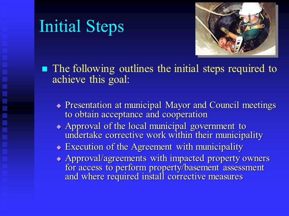 Initial Steps The following outlines the initial steps required to achieve this goal:  Presentation at municipal Mayor and Council meetings to obtain