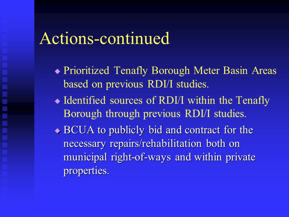Actions-continued   Prioritized Tenafly Borough Meter Basin Areas based on previous RDI/I studies.   Identified sources of RDI/I within the Tenafl