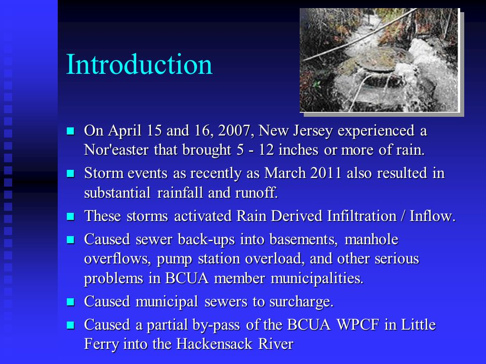 Introduction On April 15 and 16, 2007, New Jersey experienced a Nor'easter that brought 5 - 12 inches or more of rain. On April 15 and 16, 2007, New J