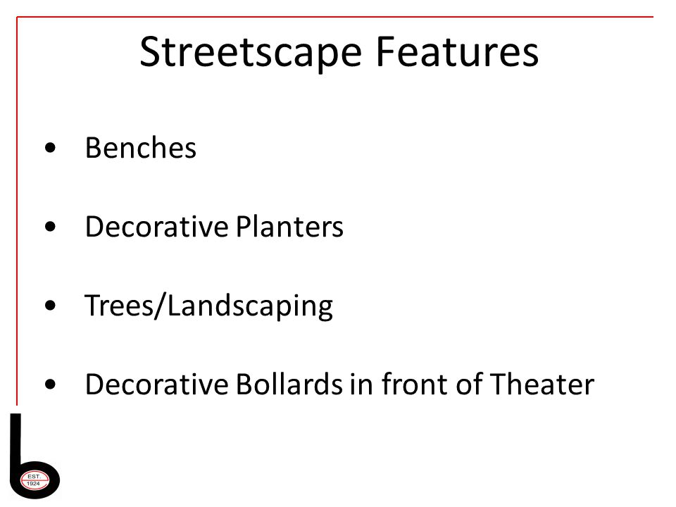 Streetscape Features Benches Decorative Planters Trees/Landscaping Decorative Bollards in front of Theater