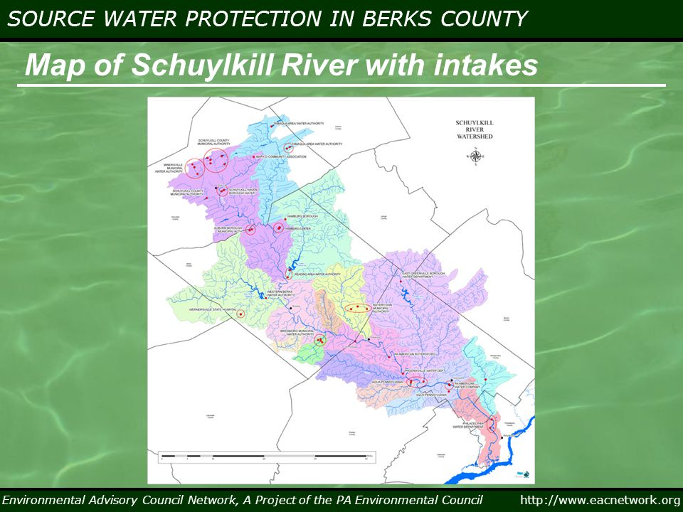 Environmental Advisory Council Network, A Project of the PA Environmental Council http://www.eacnetwork.org SOURCE WATER PROTECTION IN BERKS COUNTY Environmental Advisory Council Network, A Project of the PA Environmental Council Municipal Roles in Source Water Protection Human activity impacts water quality –Development, farming, roadway and domestic sewerage and other activities can all have negative effects on stream quality