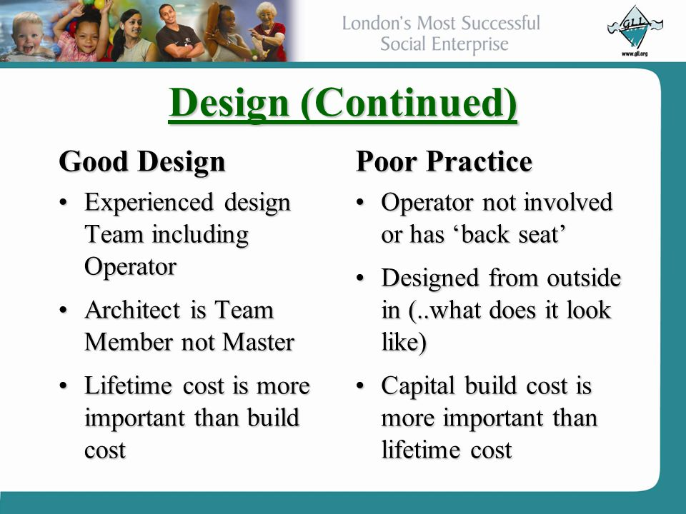 Design (Continued) Good Design Experienced design Team including OperatorExperienced design Team including Operator Architect is Team Member not Maste